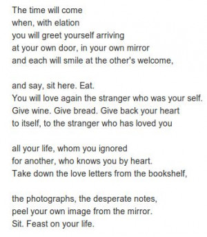Love After Love by Derek Walcott. http://annabelchaffer.com/