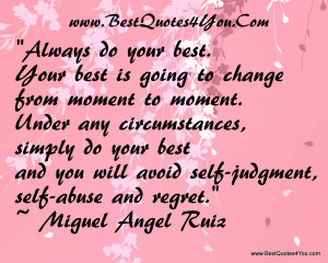 Always Do Your Best Your Best Is Going To Change From Moment To Moment ...