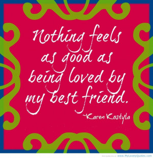 ... Happy Quotes About Love: Being Loved By My Best Friend Is Best One