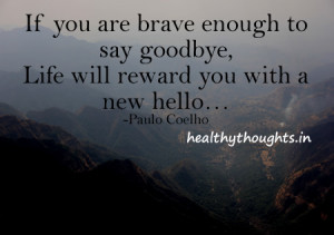 If You Are Brave Enough To Say Goodbye…
