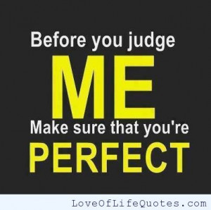 ... judge me until you know me don t judge people don t judge people you