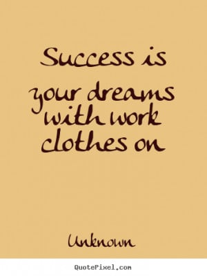 How to make picture quotes about success - Success is your dreams with ...