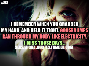 ... . Goosebumpsran through my body like electricity.I miss those days