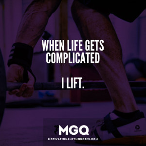 When life gets complicated. I lift.