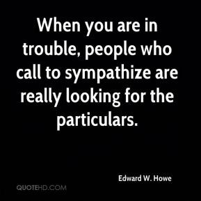 When you are in trouble, people who call to sympathize are really ...