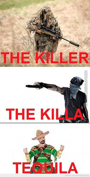 Funny Picture - The killer the killa tequila
