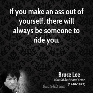 If you make an ass out of yourself, there will always be someone to ...