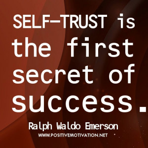 Self-confidence quotes - Self-trust is the first secret of success.