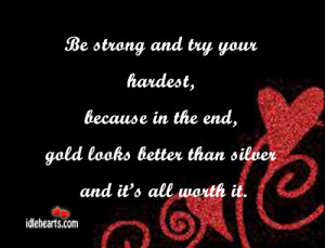 Home » Quotes » Be Strong And Try Your Hardest, Because In The End ...