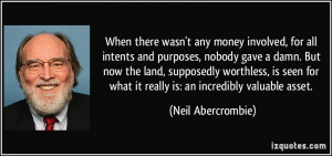 ... what it really is: an incredibly valuable asset. - Neil Abercrombie