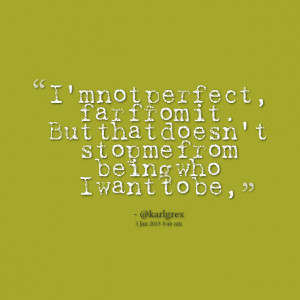 Quotes Picture: i'm not perfect, far from it but that doesn't stop me ...