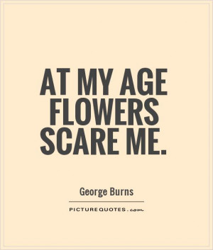 Quotes Flower Quotes Age Quotes Old Age Quotes Scared Quotes Aging ...