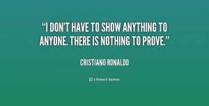 quote-Cristiano-Ronaldo-i-dont-have-to-show-anything-to-210655_1.png