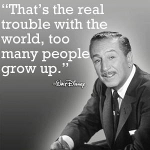 Too many peole grow up - Walt Disney