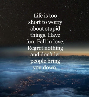 life-too-short-worry-stupid-things-quotes-sayings-pictures1.jpg