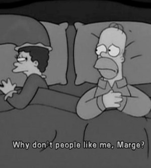 Sad Homer Simpsons Asks Marge Why People Hate Him Quote