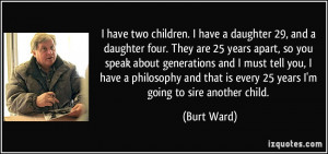 ... that is every 25 years I'm going to sire another child. - Burt Ward