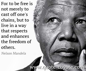Respect quotes - For to be free is not merely to cast off one's chains ...