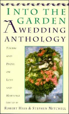 Into the Garden: A Wedding Anthology: Poetry and Prose on Love and ...