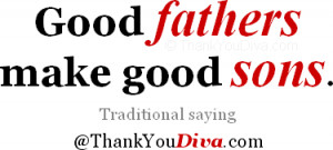 Thank you qoutes for Dad: Good fathers make good sons. Traditional ...