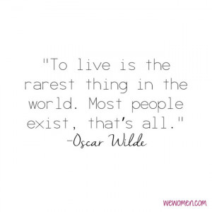 To live is the rarest thing in the world. Most people exist, that's ...