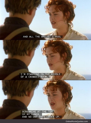 Line from the 1997 award winning movie Titanic.