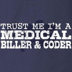 ... Coder- I think I may go back and get My degree for coding and billing