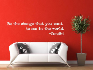 Want To See You Quotes The change you want to see