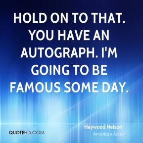 Haywood Nelson - Hold on to that. You have an autograph. I'm going to ...