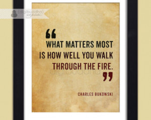 ... Through The Fire Poster Art Print Inspirational Charles Bukowski Quote