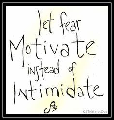 Let Fear Motivate Instead of Intimidate #quote More