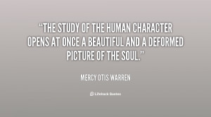 The study of the human character opens at once a beautiful and a ...