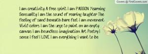 am creativity. A free spirit. I am PASSION. Yearning. Sensuality. I ...