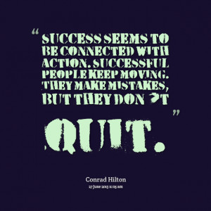 Quotes Picture: success seems to be connected with action successful ...