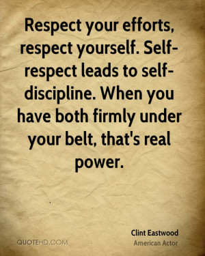 Respect your efforts, respect yourself. Self-respect leads to self ...