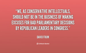 We, as conservative intellectuals, should not be in the business of ...