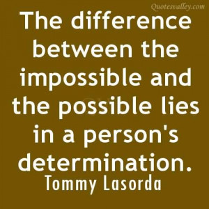 ... The Impossible And The Possible Lies In A Person's Determination