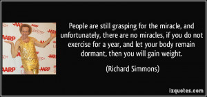... your body remain dormant, then you will gain weight. - Richard Simmons