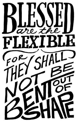... , for they shall not be bent out of shape.