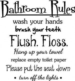 flush floss hang up your towel replace empty toiltet paper please put ...