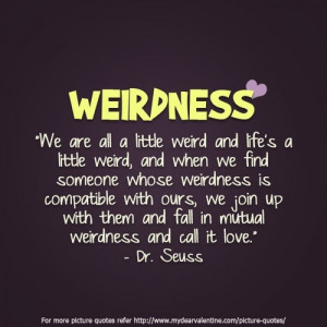 ... We Are All A Little Weird And Life's A Little Weird - Apology Quote