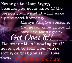go to sleep angry as you never know whether the person you are mad ...