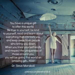 ... have a unique gift to offer this world. Be true to yourself, be kind
