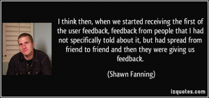 , when we started receiving the first of the user feedback, feedback ...