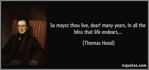 Hood Life Quotes: So Mayst Thou Live, Dear! Many Years, In All The ...