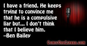 My Friend, The Compulsive Liar, A Ben Bailey Quote