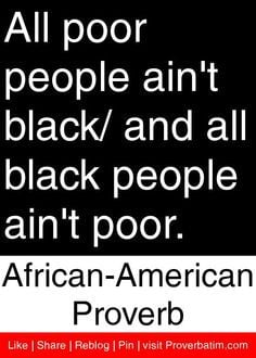 ... black people ain't poor. - African American Proverb #proverbs #quotes