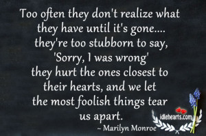 Too Often They Don't Realize What They Have Until It's Gone.