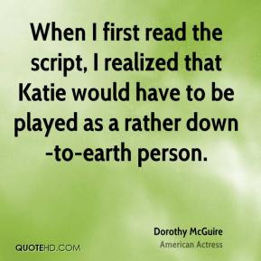 Dorothy McGuire - When I first read the script, I realized that Katie ...