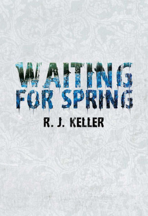 Waiting For Spring eBook: R.J. Keller: Amazon.co.uk: Kindle Store
